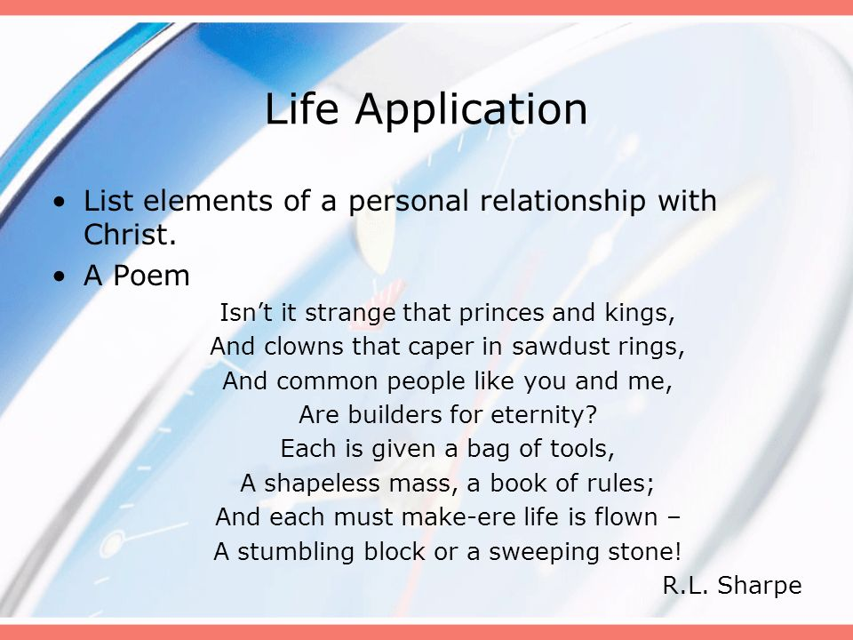 Life Application List elements of a personal relationship with Christ. A Poem Isnt it strange that princes and kings, And clowns that caper in sawdust
