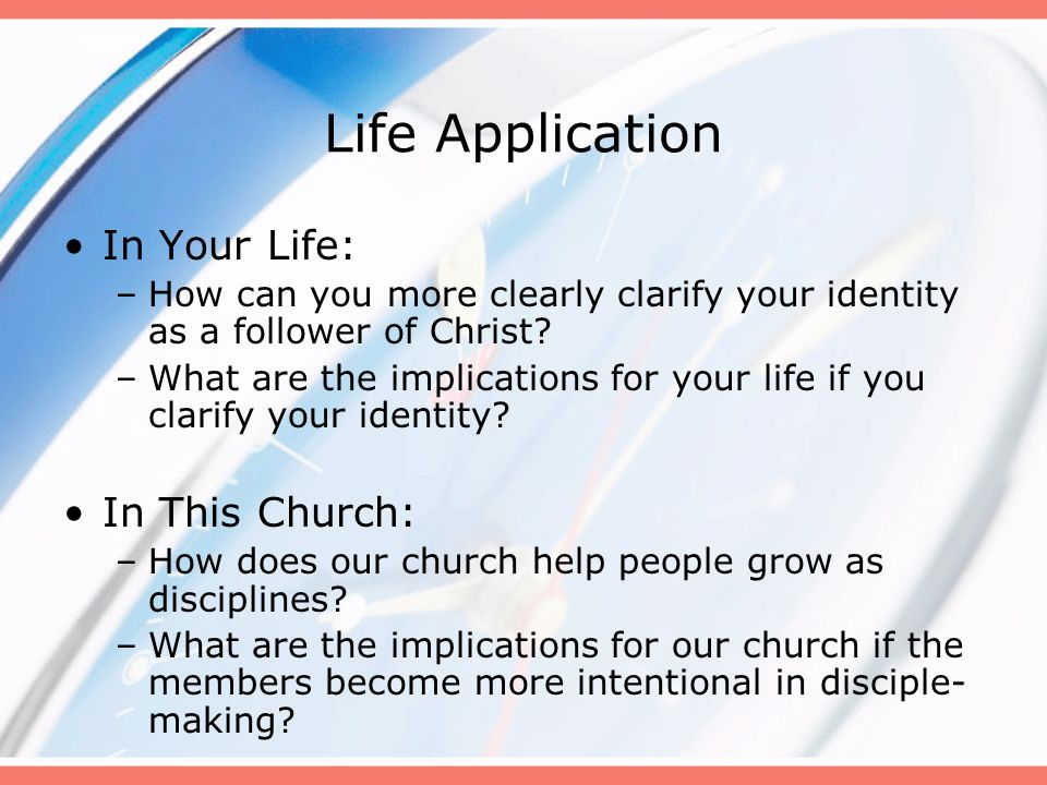 Life Application In Your Life: –How can you more clearly clarify your identity as a follower of Christ? –What are the implications for your life if yo