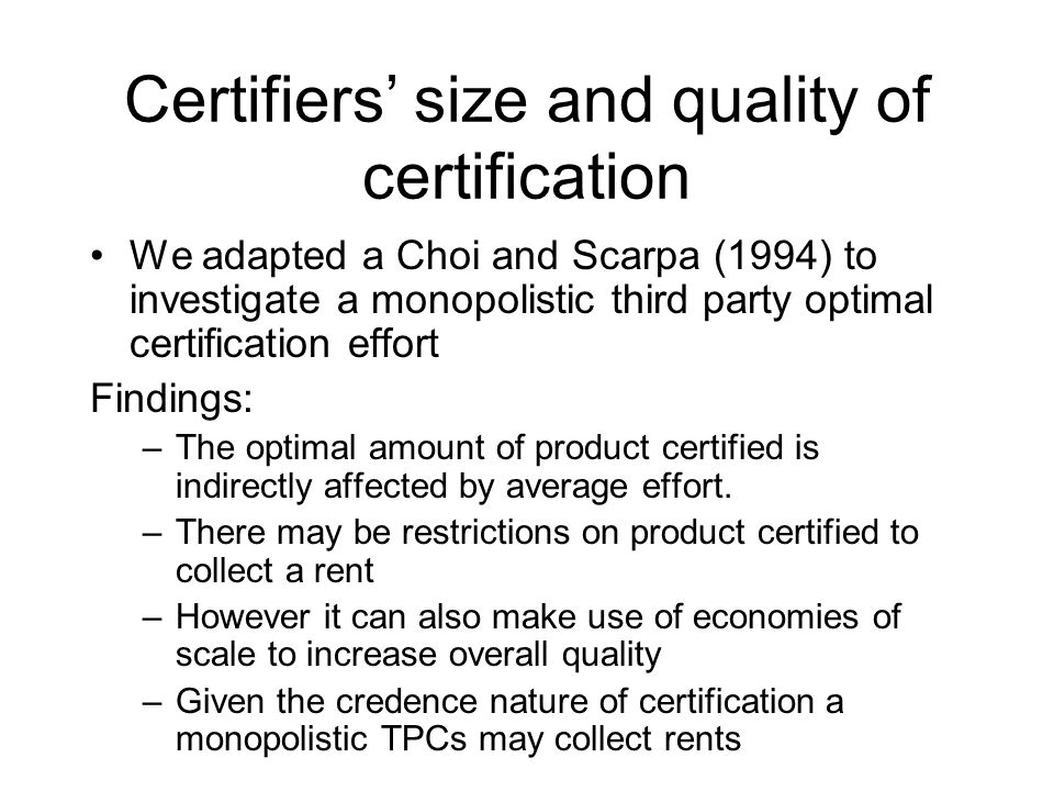 Certifiers size and quality of certification We adapted a Choi and Scarpa (1994) to investigate a monopolistic third party optimal certification effor
