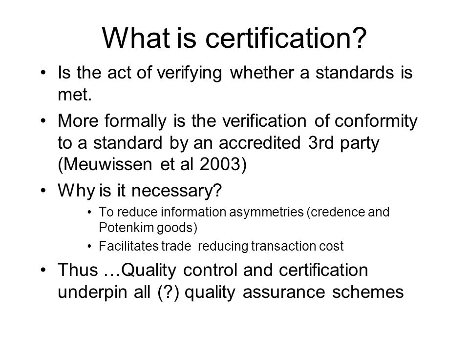 What is certification? Is the act of verifying whether a standards is met. More formally is the verification of conformity to a standard by an accredi