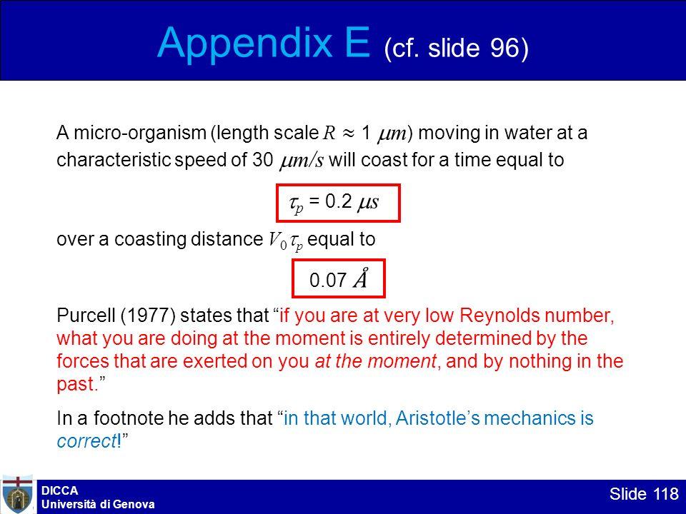 DICCA Università di Genova Slide 118 Appendix E (cf. slide 96) A micro-organism (length scale R 1 m ) moving in water at a characteristic speed of 30