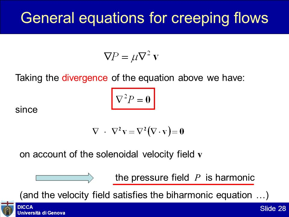 DICCA Università di Genova Slide 28 General equations for creeping flows since Taking the divergence of the equation above we have: the pressure field