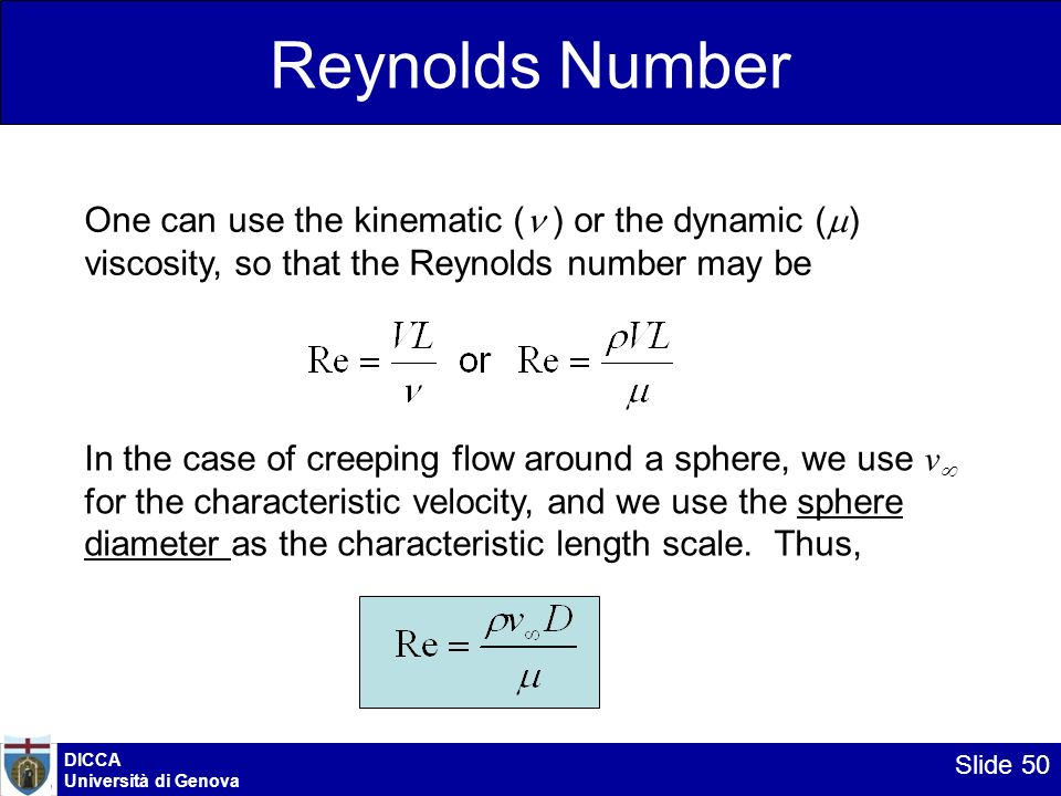 DICCA Università di Genova Slide 50 Reynolds Number One can use the kinematic ( ) or the dynamic ( ) viscosity, so that the Reynolds number may be In