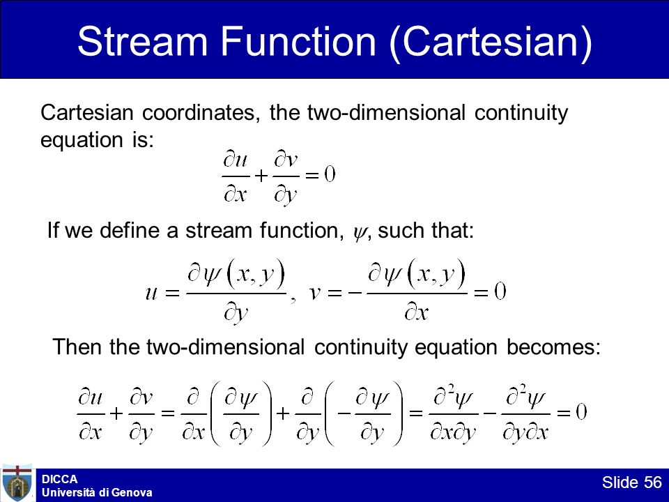 DICCA Università di Genova Slide 56 Stream Function (Cartesian) Cartesian coordinates, the two-dimensional continuity equation is: If we define a stre