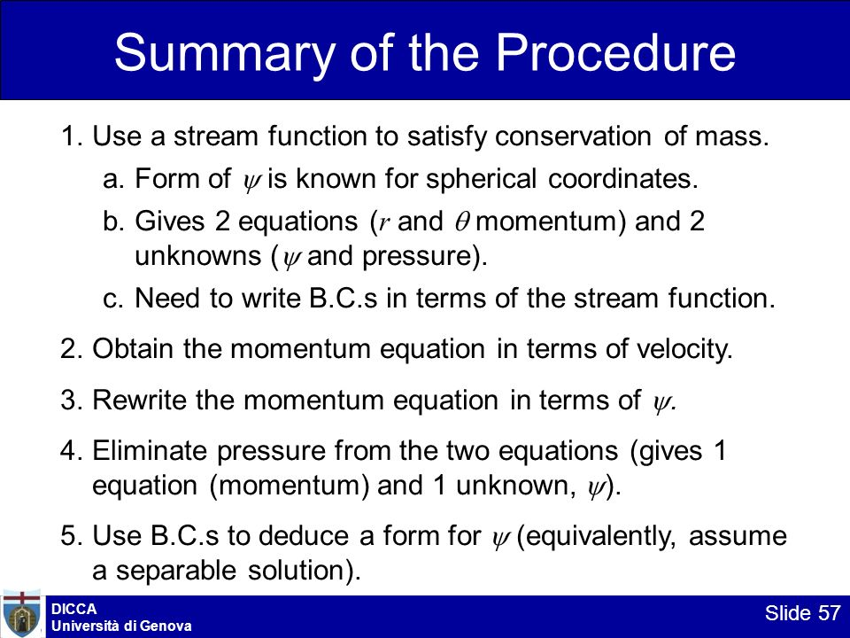 DICCA Università di Genova Slide 57 Summary of the Procedure 1.Use a stream function to satisfy conservation of mass. a.Form of is known for spherical