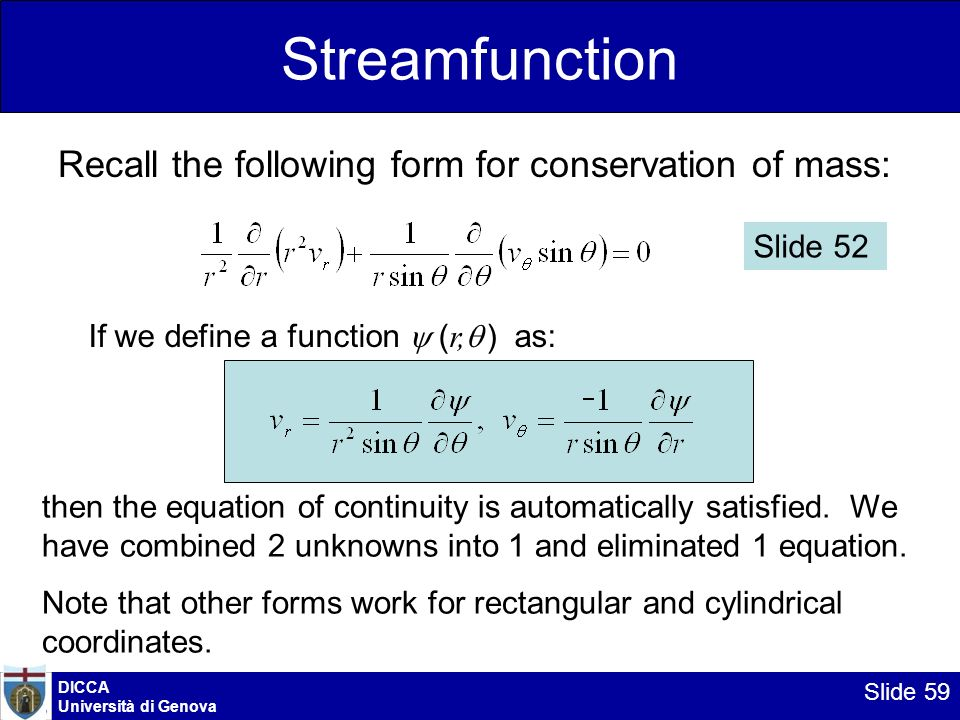 DICCA Università di Genova Slide 59 Streamfunction Recall the following form for conservation of mass: If we define a function ( r, ) as: then the equ