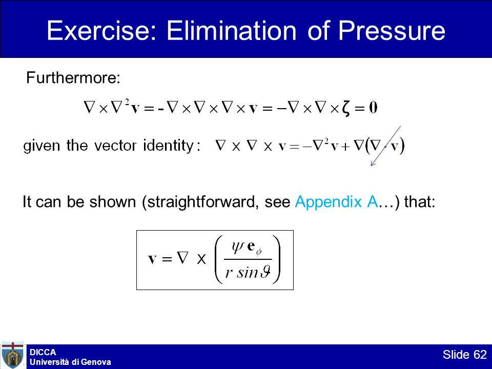 DICCA Università di Genova Slide 62 Exercise: Elimination of Pressure Furthermore: It can be shown (straightforward, see Appendix A…) that: