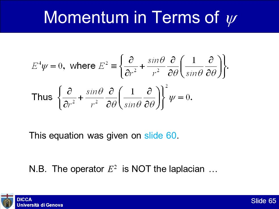 DICCA Università di Genova Slide 65 Momentum in Terms of This equation was given on slide 60. N.B. The operator E 2 is NOT the laplacian …