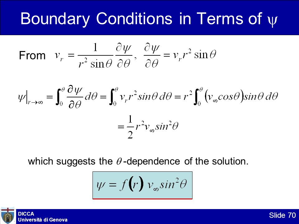 DICCA Università di Genova Slide 70 Boundary Conditions in Terms of From which suggests the -dependence of the solution.