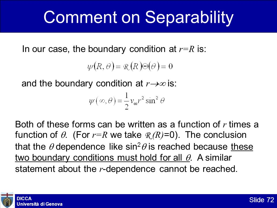 DICCA Università di Genova Slide 72 Comment on Separability In our case, the boundary condition at r=R is: Both of these forms can be written as a fun