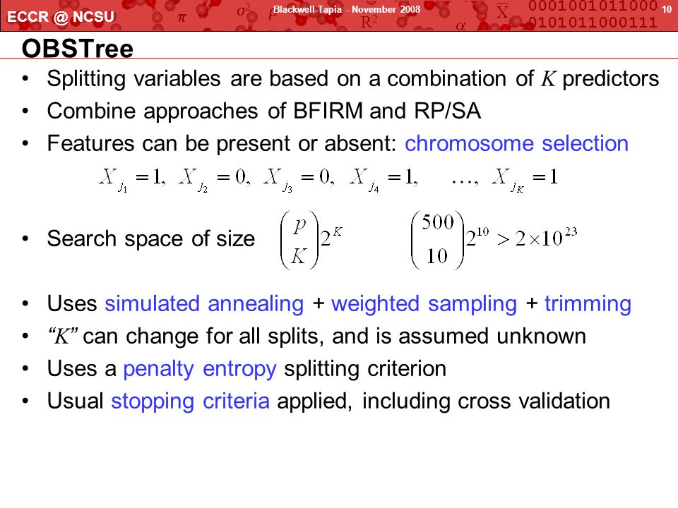 X 0001001011000 0101011000111 R2R2 ECCR @ NCSU 10Blackwell-Tapia - November 2008 OBSTree Splitting variables are based on a combination of K predictor