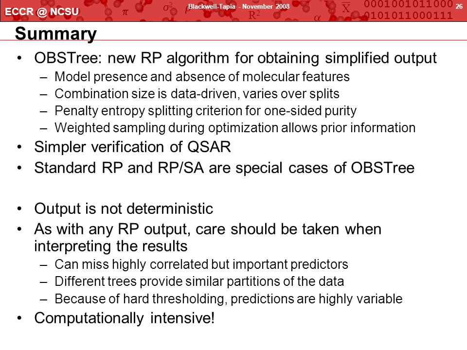 X 0001001011000 0101011000111 R2R2 ECCR @ NCSU 26Blackwell-Tapia - November 2008 Summary OBSTree: new RP algorithm for obtaining simplified output –Mo