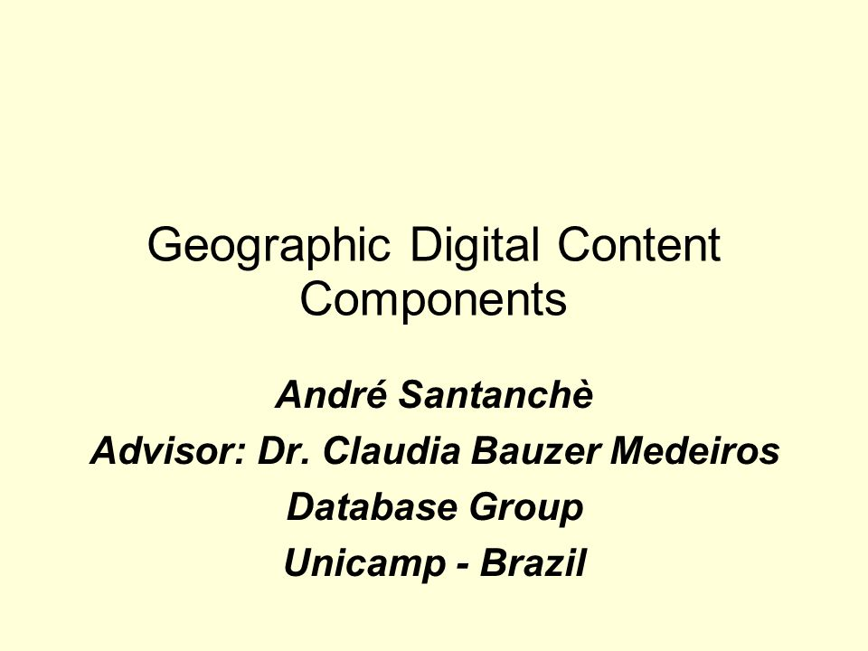 Summary Goal Reuse and Interoperability Digital Content Component –Previous Work –Digital Content Component Model –Geo Component Project with Digital Content Components Concluding Remarks