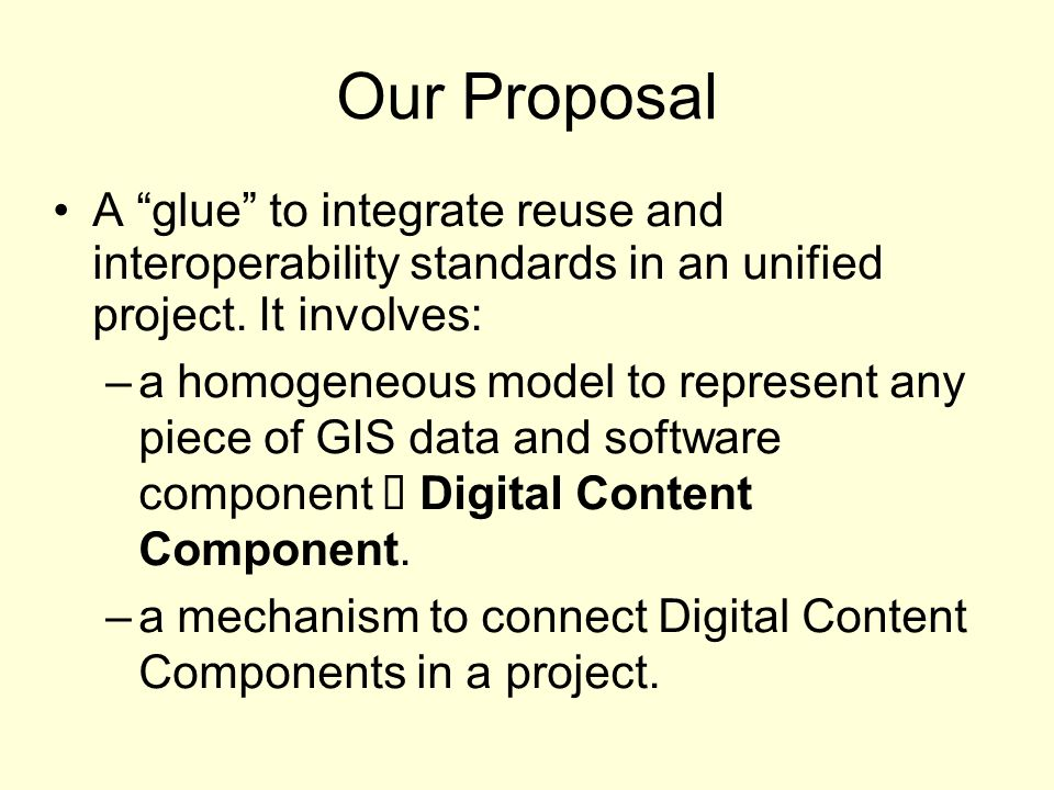 Our Proposal A glue to integrate reuse and interoperability standards in an unified project.