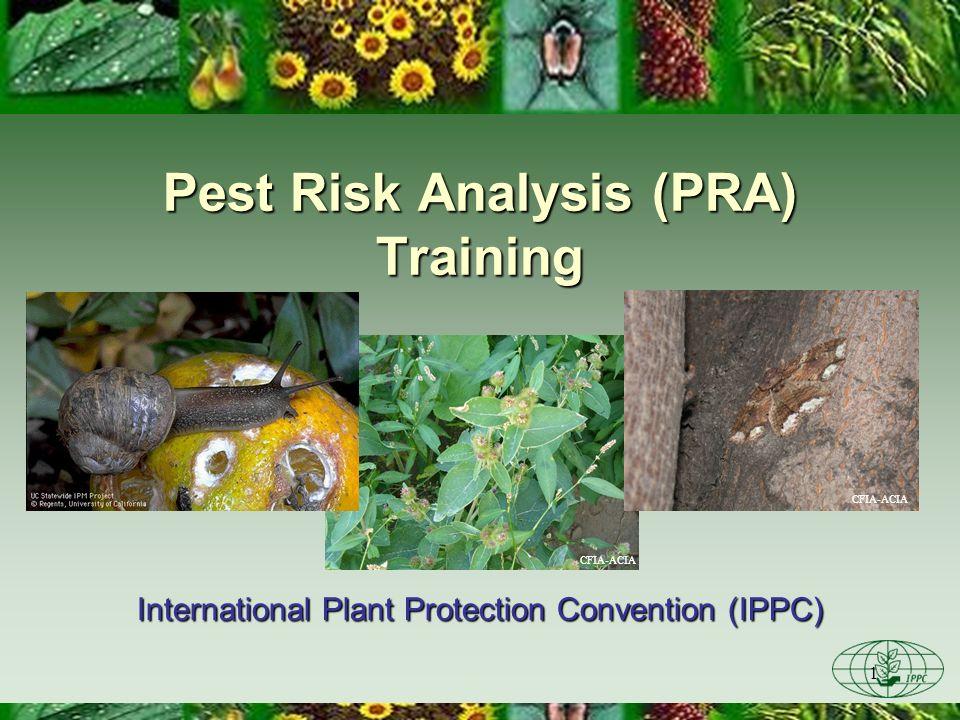 1 CFIA-ACIA Pest Risk Analysis (PRA) Training International Plant Protection Convention (IPPC) CFIA-ACIA