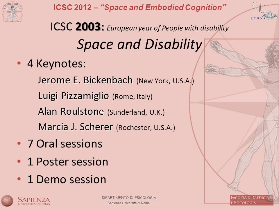 ICSC 2012 – Space and Embodied Cognition 2003: ICSC 2003: European year of People with disability Space and Disability 4 Keynotes: Jerome E.