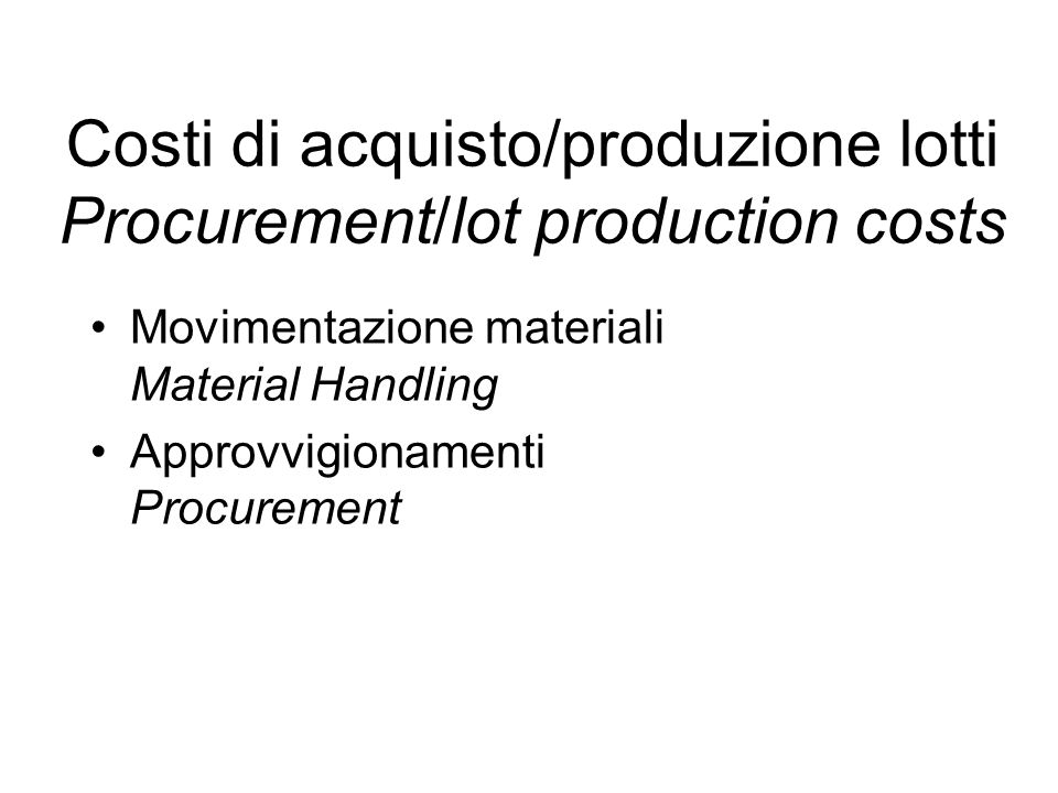 Costi di acquisto/produzione lotti Procurement/lot production costs Movimentazione materiali Material Handling Approvvigionamenti Procurement