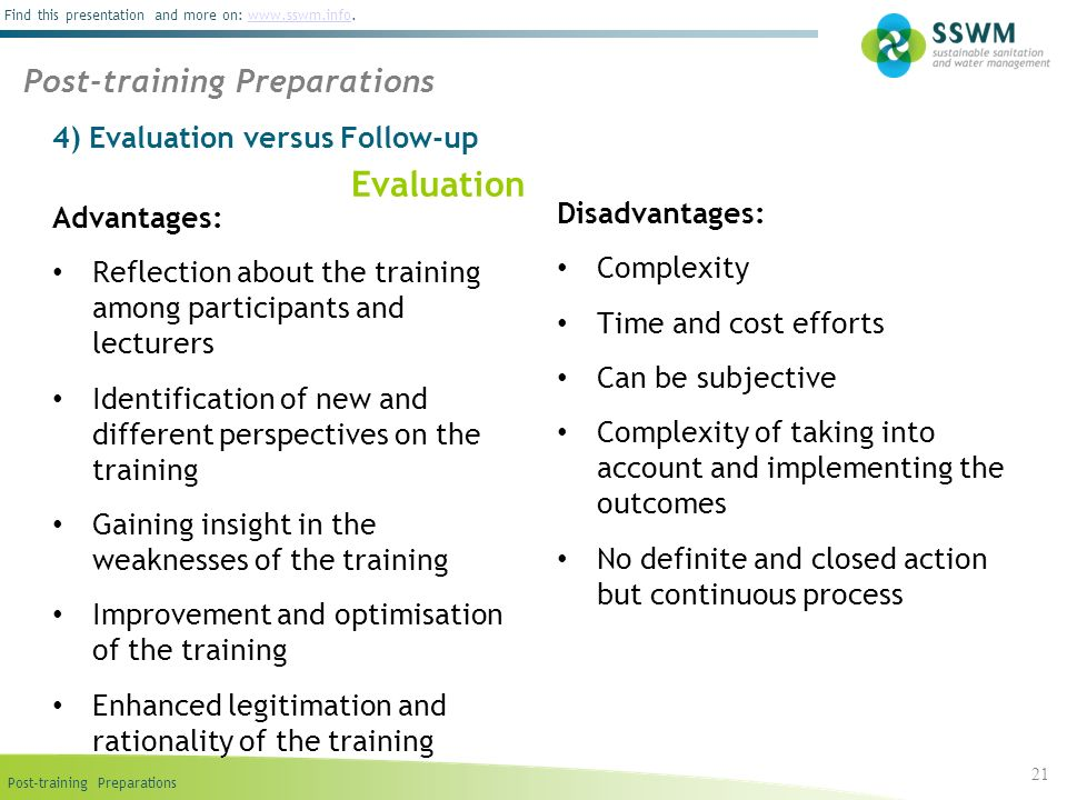 Find this presentation and more on: www.sswm.info.www.sswm.info 4) Evaluation versus Follow-up 21 Advantages: Reflection about the training among part