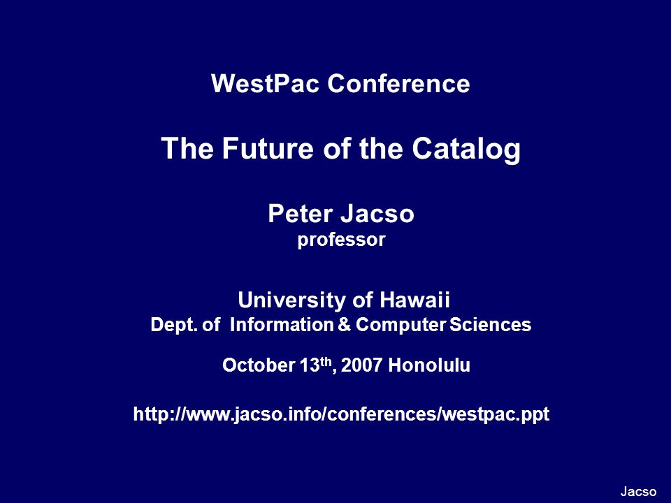 WestPac Conference The Future of the Catalog Peter Jacso professor University of Hawaii Dept.
