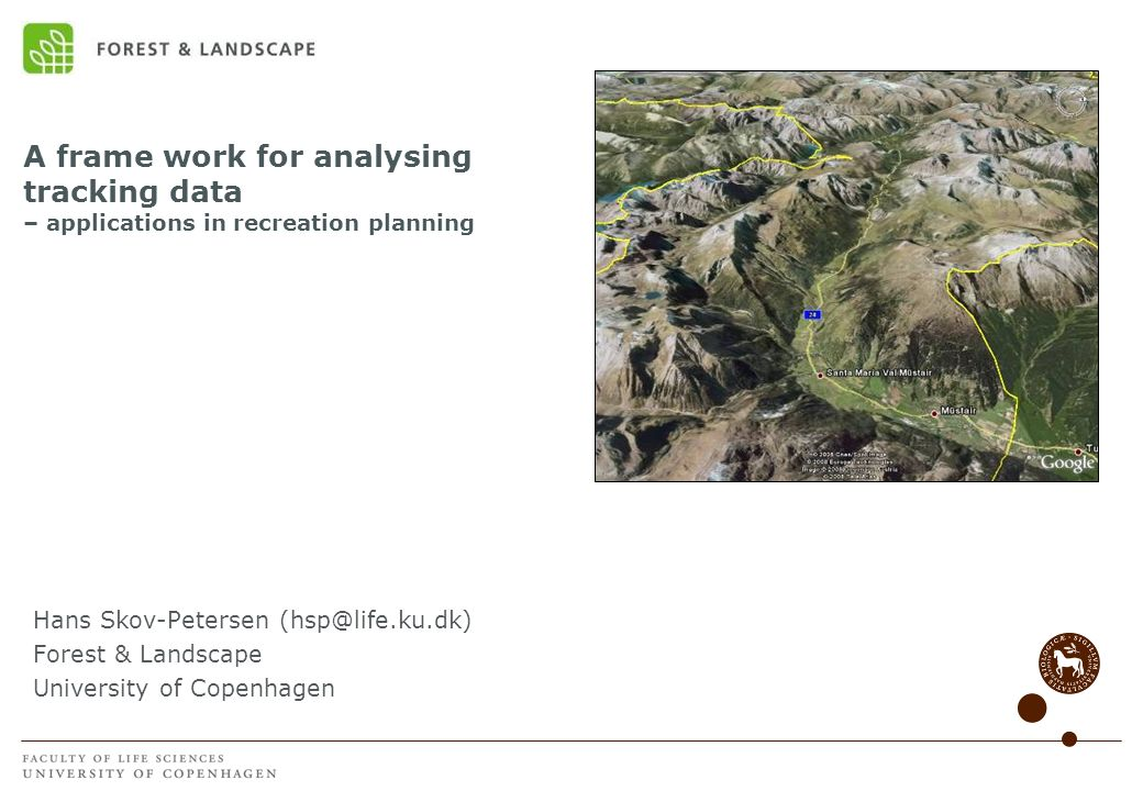 A frame work for analysing tracking data – applications in recreation planning Hans Skov-Petersen (hsp@life.ku.dk) Forest & Landscape University of Co