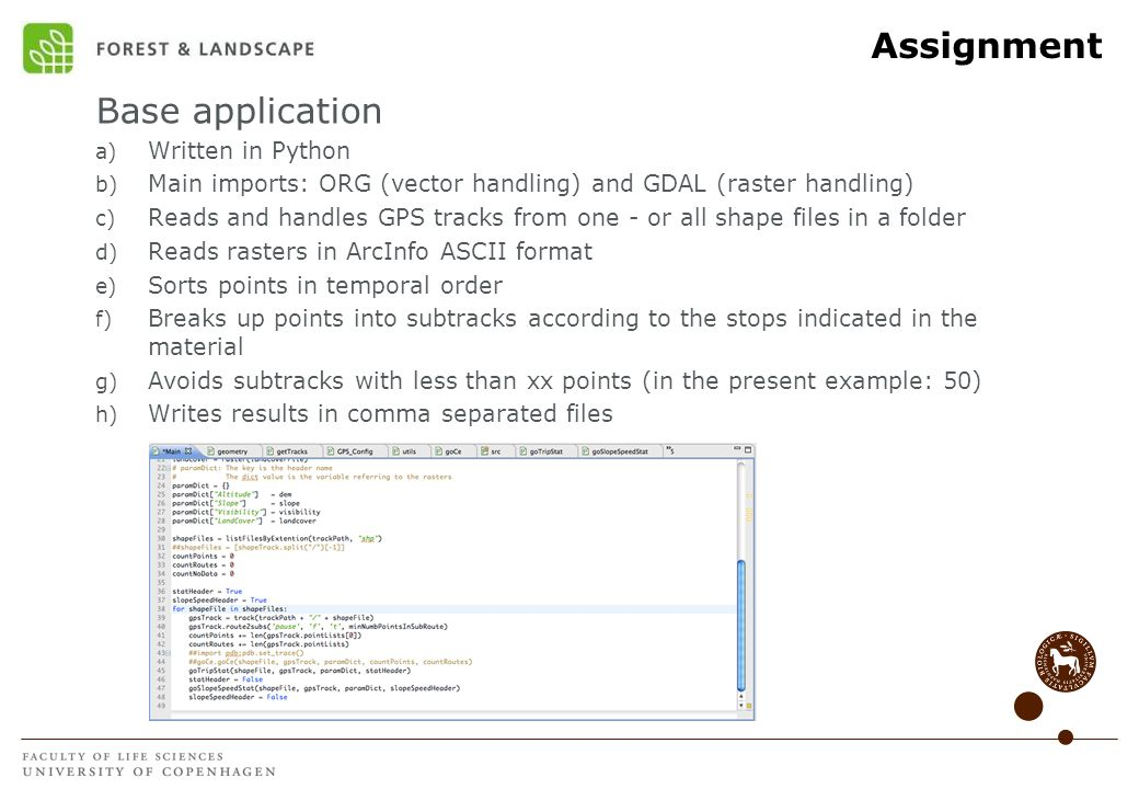 Assignment Base application a) Written in Python b) Main imports: ORG (vector handling) and GDAL (raster handling) c) Reads and handles GPS tracks fro