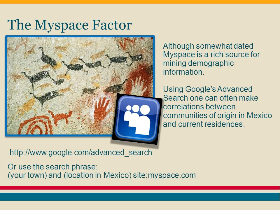 The Myspace Factor Although somewhat dated Myspace is a rich source for mining demographic information.