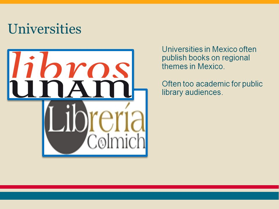 Universities Universities in Mexico often publish books on regional themes in Mexico.