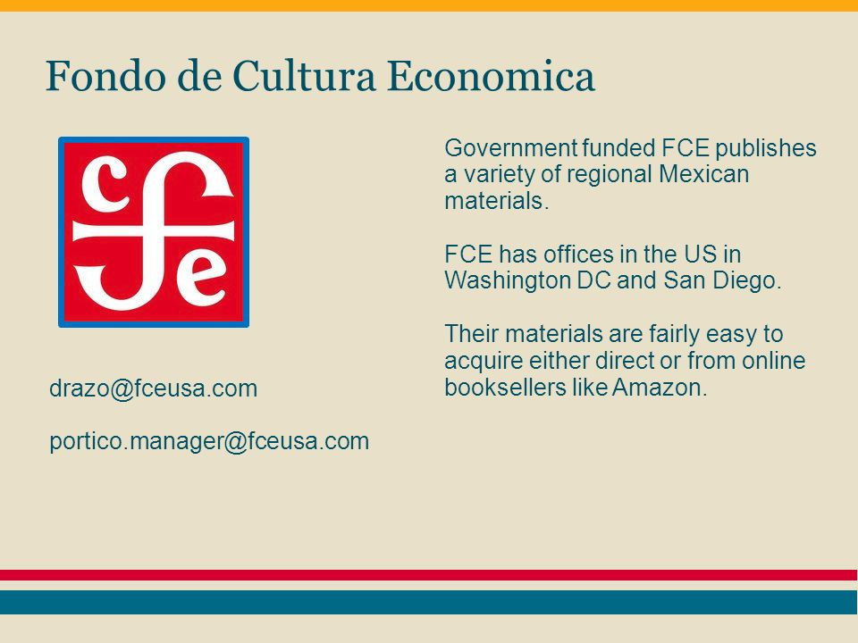 Fondo de Cultura Economica Government funded FCE publishes a variety of regional Mexican materials.