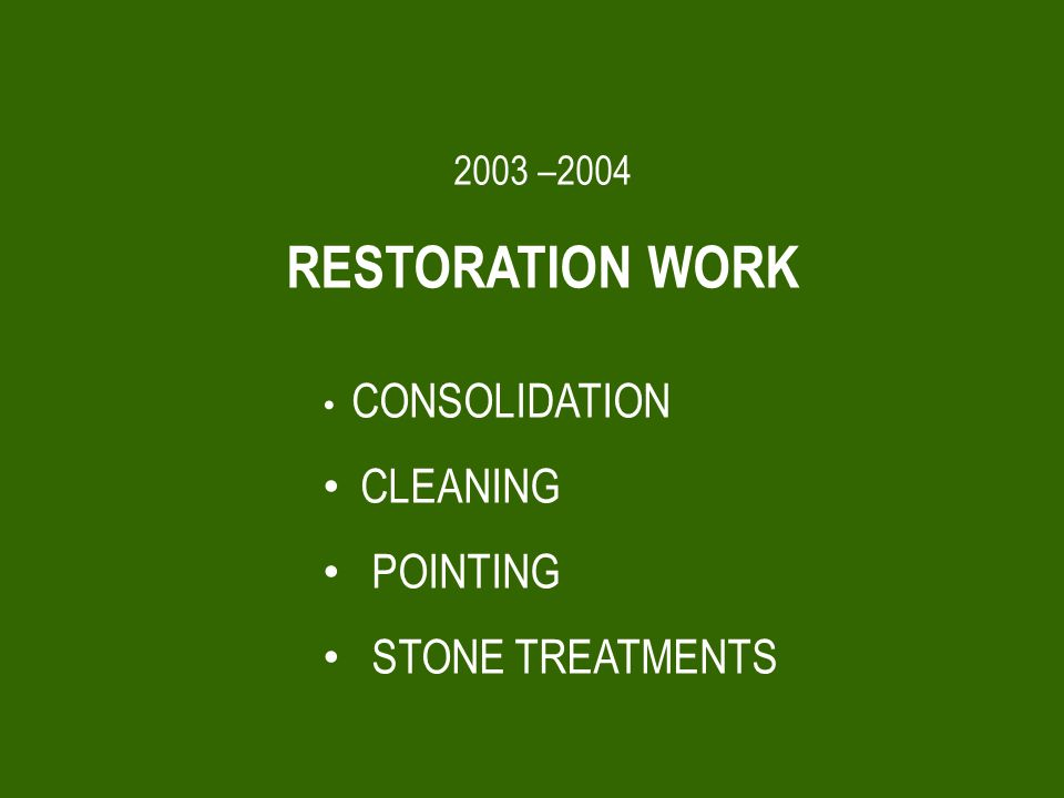 2003 –2004 RESTORATION WORK CONSOLIDATION CLEANING POINTING STONE TREATMENTS