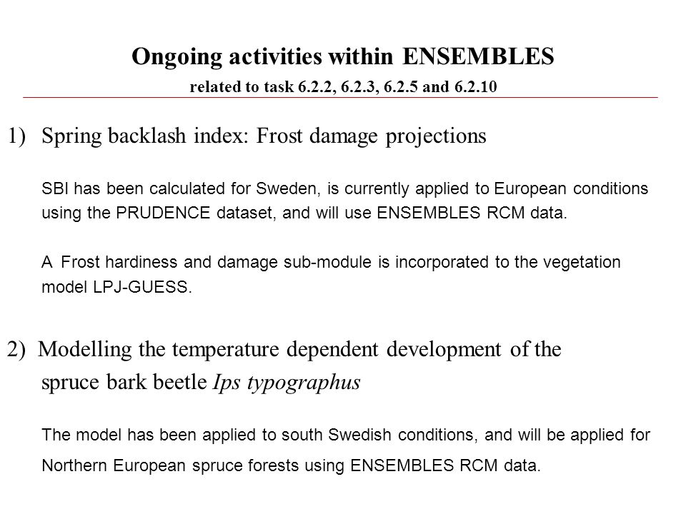 Ongoing activities within ENSEMBLES related to task 6.2.2, 6.2.3, 6.2.5 and 6.2.10 1)Spring backlash index: Frost damage projections SBI has been calc
