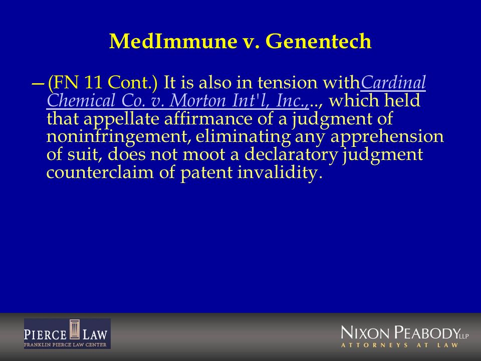 MedImmune v. Genentech (FN 11 Cont.) It is also in tension with Cardinal Chemical Co. v. Morton Int'l, Inc.,.., which held that appellate affirmance o