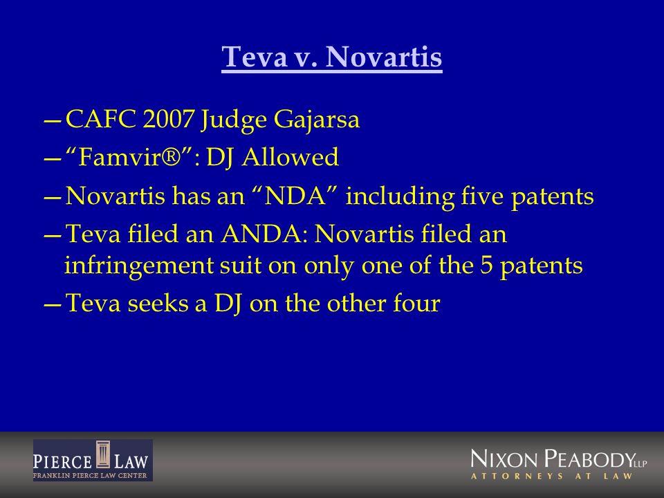Teva v. Novartis CAFC 2007 Judge Gajarsa Famvir®: DJ Allowed Novartis has an NDA including five patents Teva filed an ANDA: Novartis filed an infringe