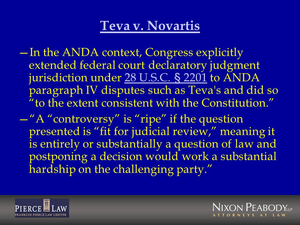 Teva v. Novartis In the ANDA context, Congress explicitly extended federal court declaratory judgment jurisdiction under 28 U.S.C. § 2201 to ANDA para