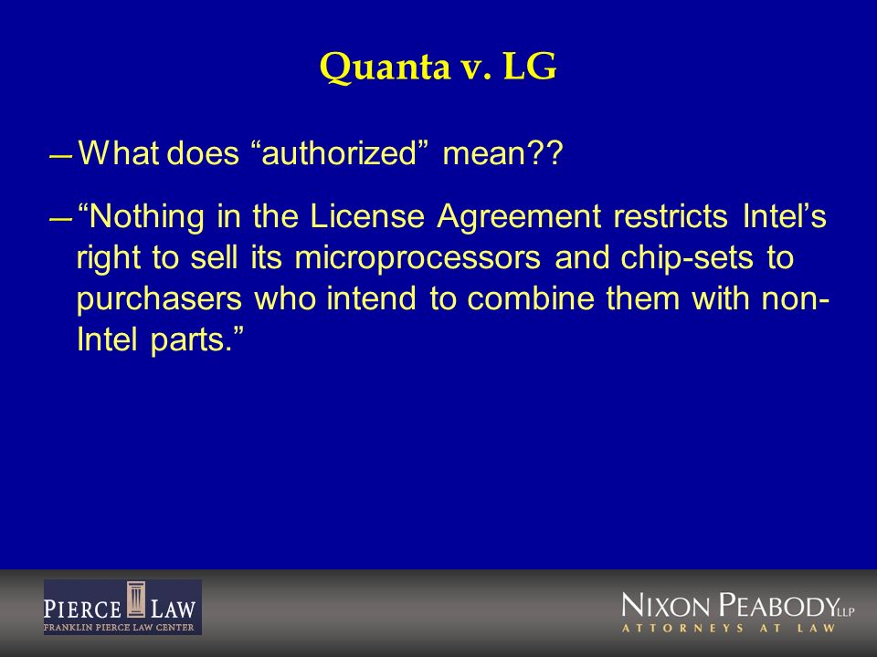 Quanta v. LG What does authorized mean?? Nothing in the License Agreement restricts Intels right to sell its microprocessors and chip-sets to purchase