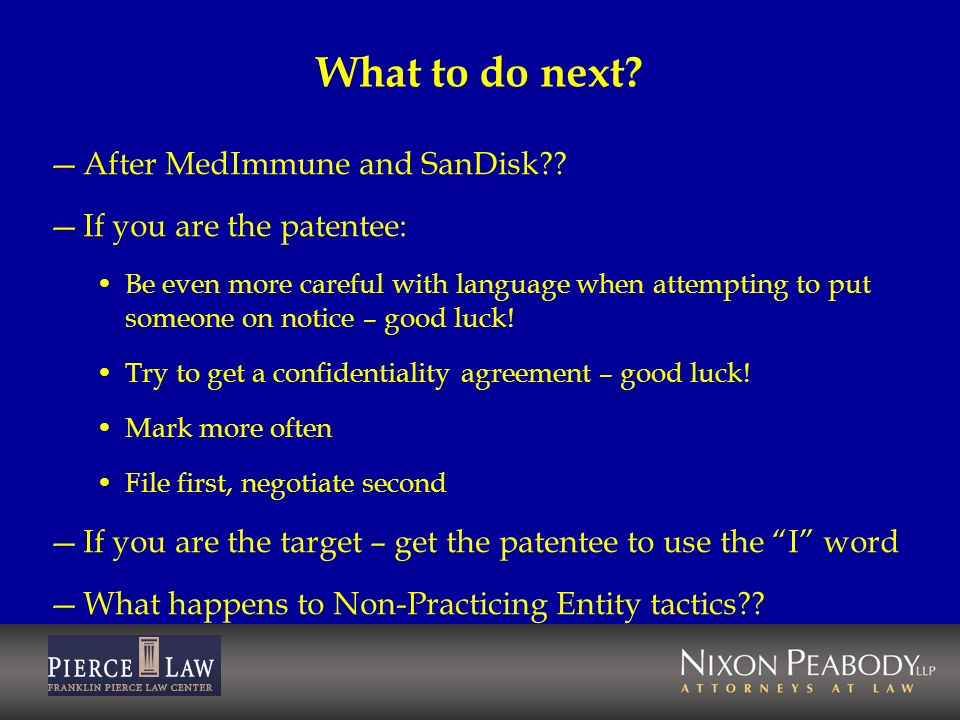 What to do next? After MedImmune and SanDisk?? If you are the patentee: Be even more careful with language when attempting to put someone on notice –