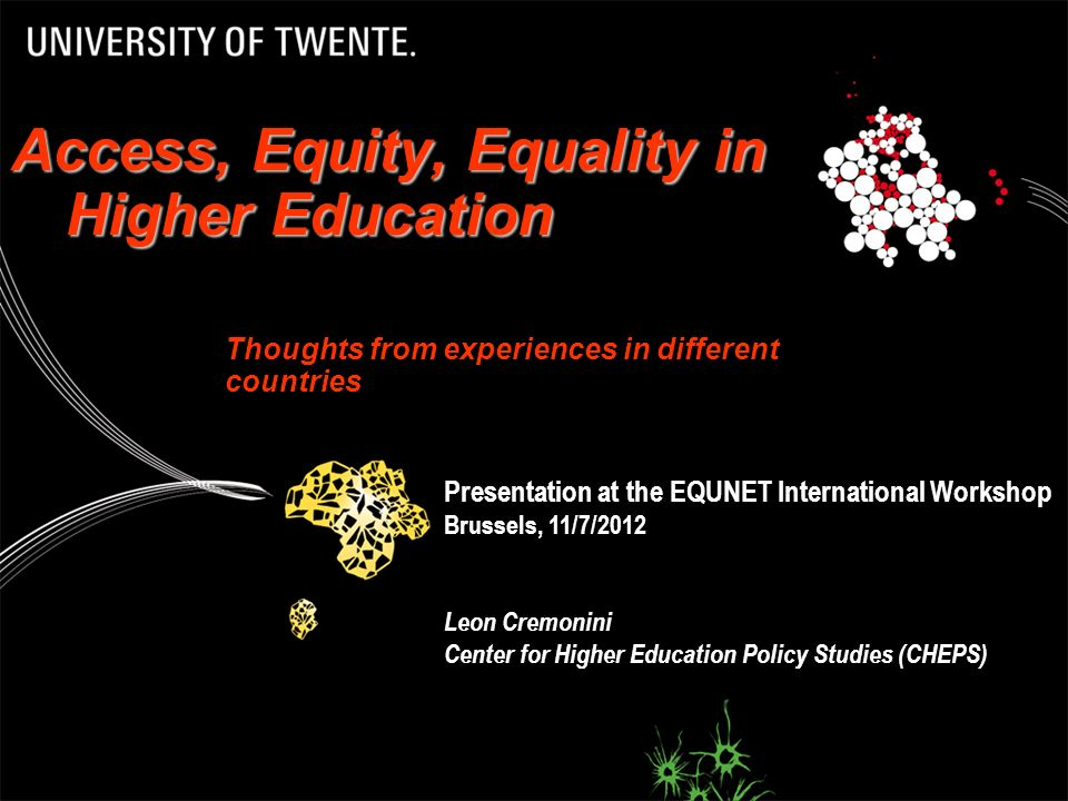 Access, Equity, Equality in Higher Education Thoughts from experiences in different countries Presentation at the EQUNET International Workshop Brusse
