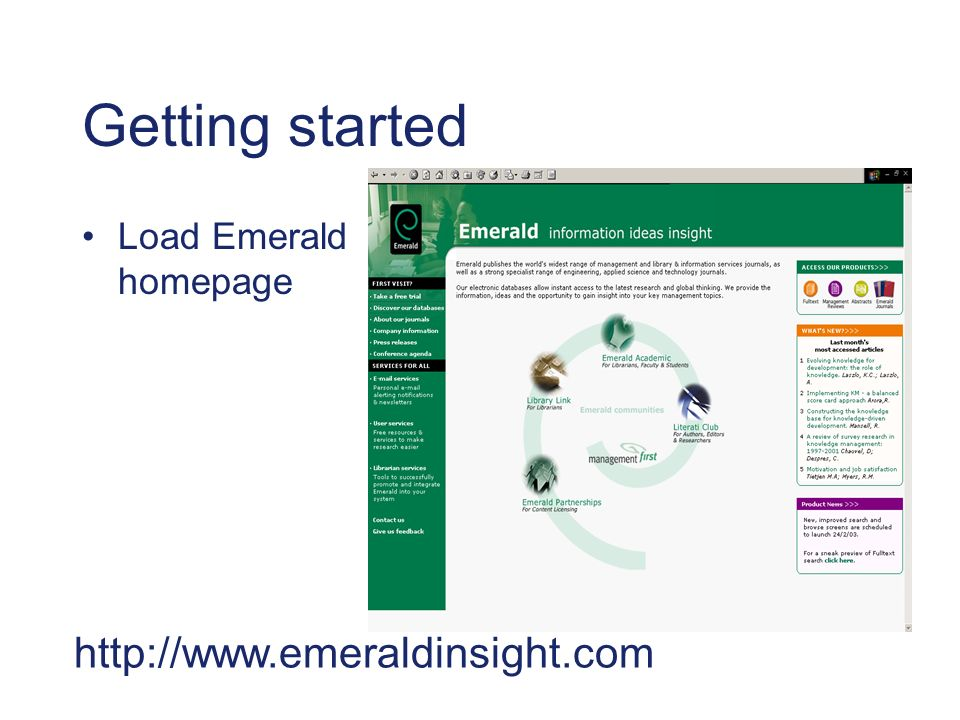 Homepage Links to separate areas with information specifically for users and librarians Link to Emerald Academic, with Help information for librarians and users Click here to enter Emeralds Fulltext service Link directly to list of journals
