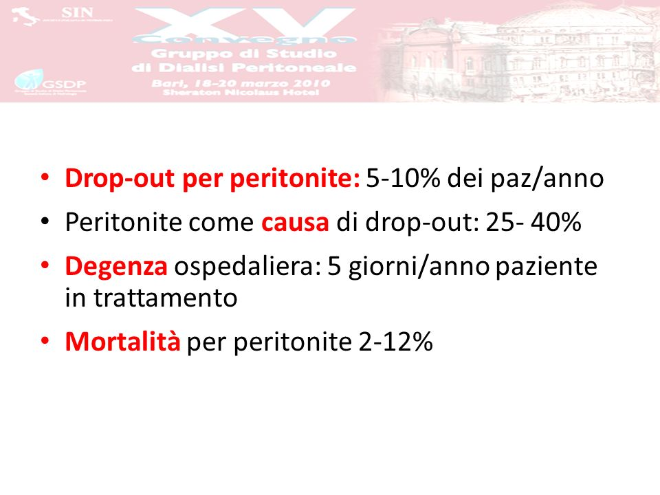 Drop-out per peritonite: 5-10% dei paz/anno Peritonite come causa di drop-out: 25- 40% Degenza ospedaliera: 5 giorni/anno paziente in trattamento Mortalità per peritonite 2-12%