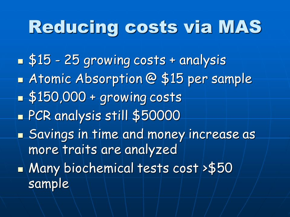 Reducing Costs via MAS PCR-based testing @ $5 sample PCR-based testing @ $5 sample $50,000 - costs more.