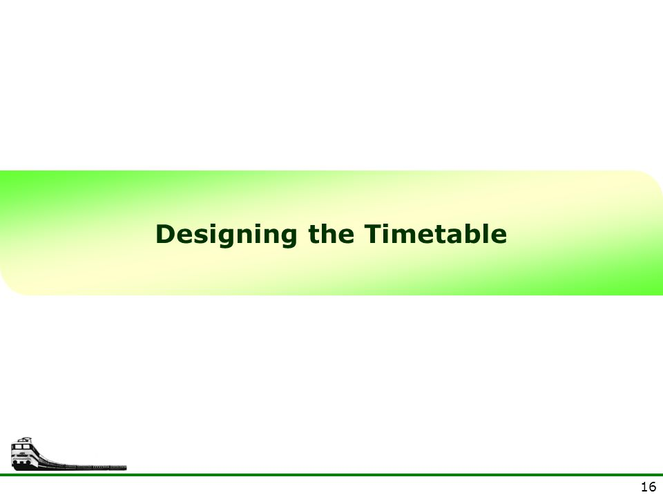 16 Designing the Timetable