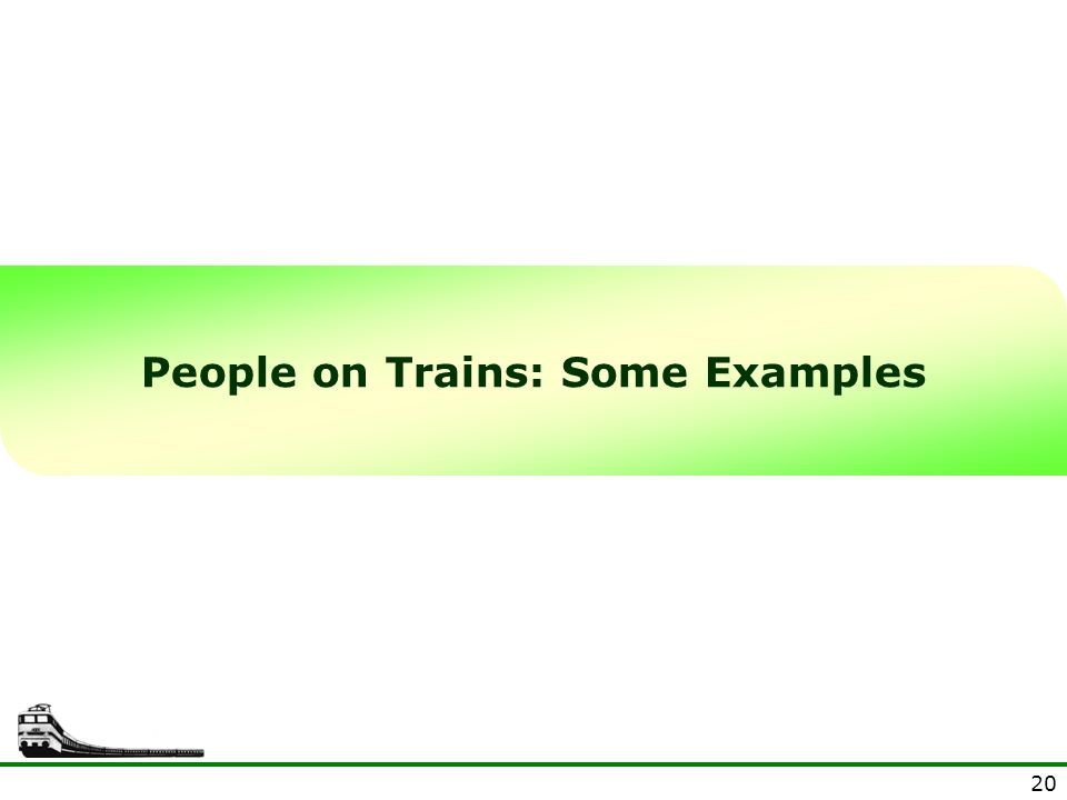 20 People on Trains: Some Examples