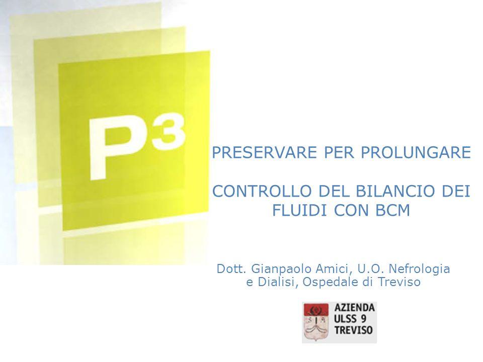 PRESERVARE PER PROLUNGARE CONTROLLO DEL BILANCIO DEI FLUIDI CON BCM Dott. Gianpaolo Amici, U.O. Nefrologia e Dialisi, Ospedale di Treviso