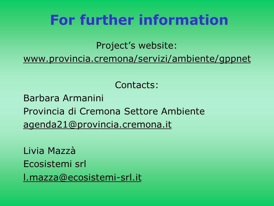 For further information Projects website: www.provincia.cremona/servizi/ambiente/gppnet Contacts: Barbara Armanini Provincia di Cremona Settore Ambiente agenda21@provincia.cremona.it Livia Mazzà Ecosistemi srl l.mazza@ecosistemi-srl.it