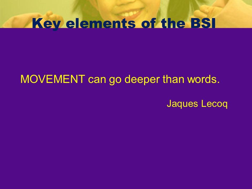 Key elements of the BSI MOVEMENT can go deeper than words. Jaques Lecoq