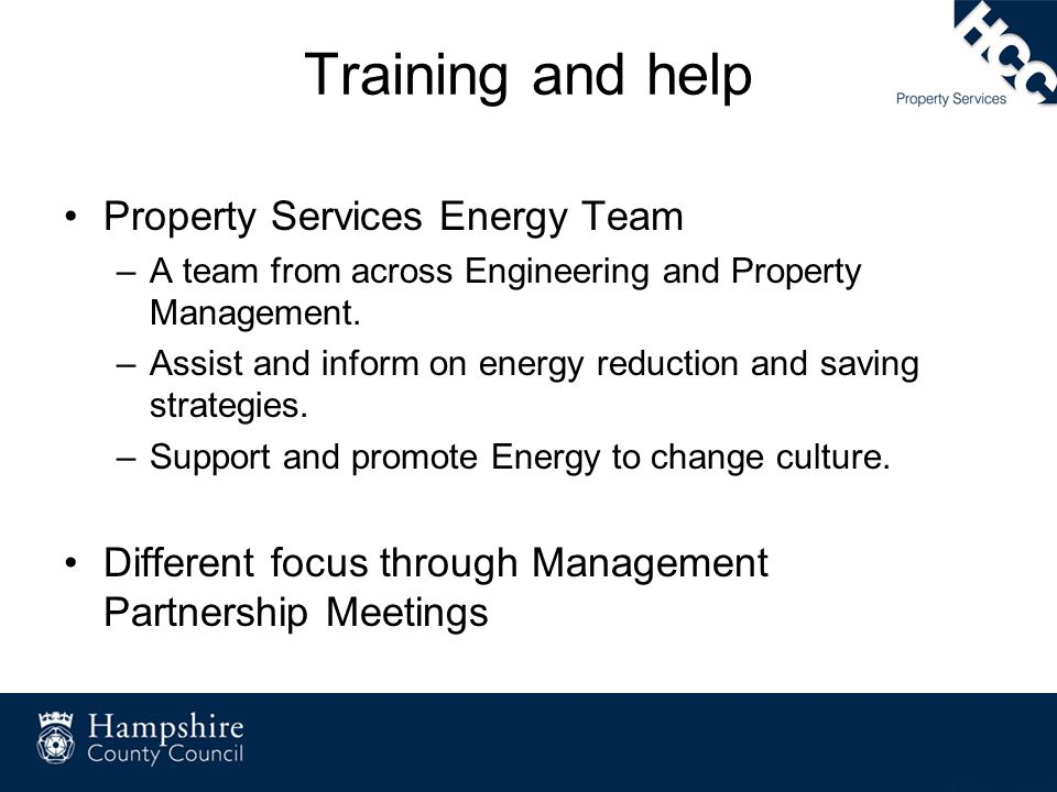 Training and help Property Services Energy Team –A team from across Engineering and Property Management. –Assist and inform on energy reduction and sa