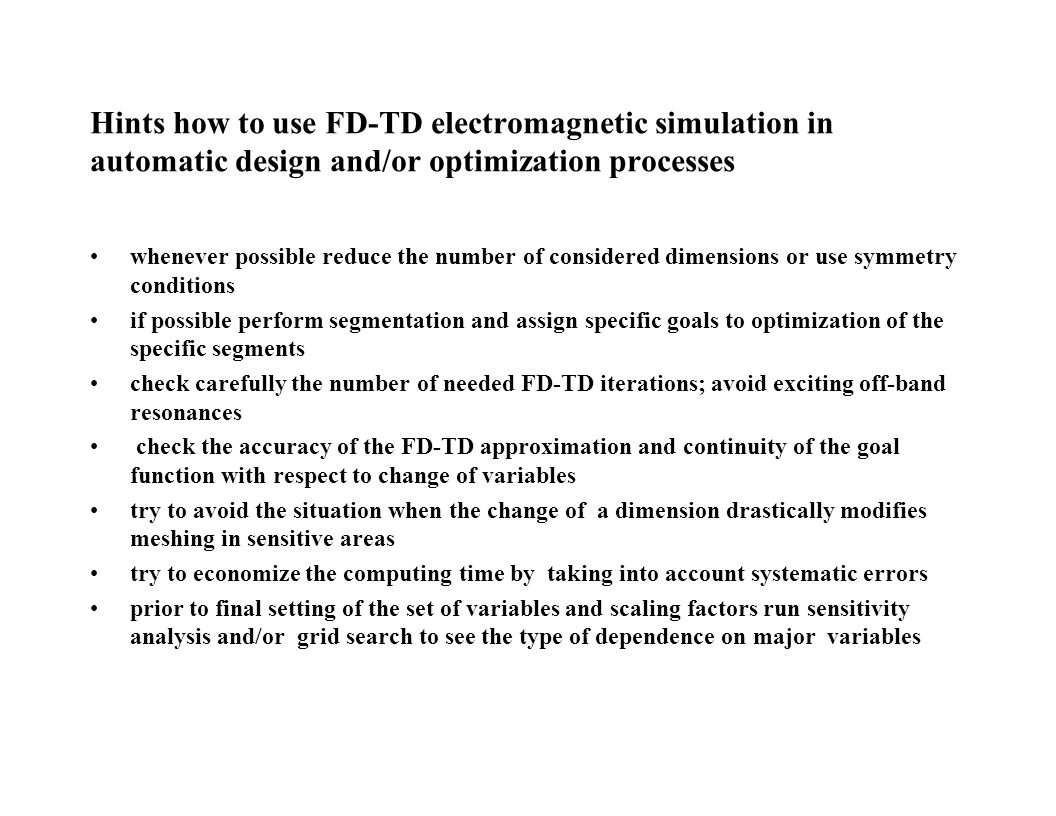 Hints how to use FD-TD electromagnetic simulation in automatic design and/or optimization processes whenever possible reduce the number of considered