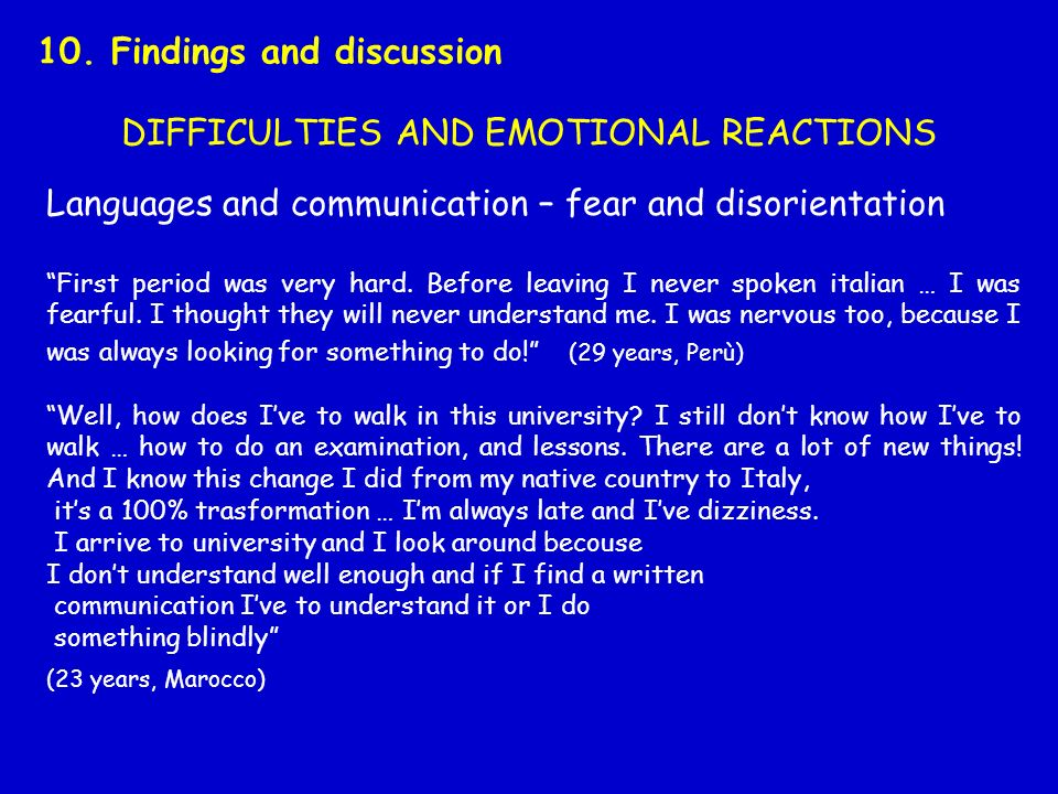 DIFFICULTIES AND EMOTIONAL REACTIONS 10. Findings and discussion Languages and communication – fear and disorientation First period was very hard. Bef