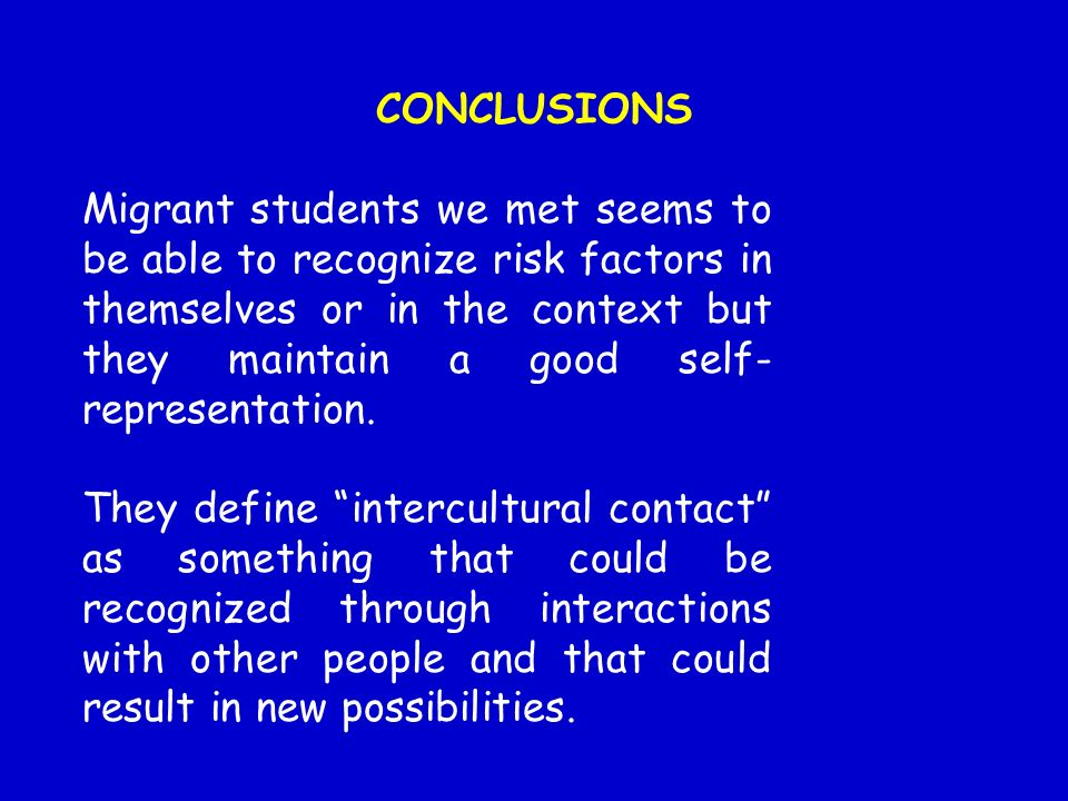 CONCLUSIONS Migrant students we met seems to be able to recognize risk factors in themselves or in the context but they maintain a good self- represen