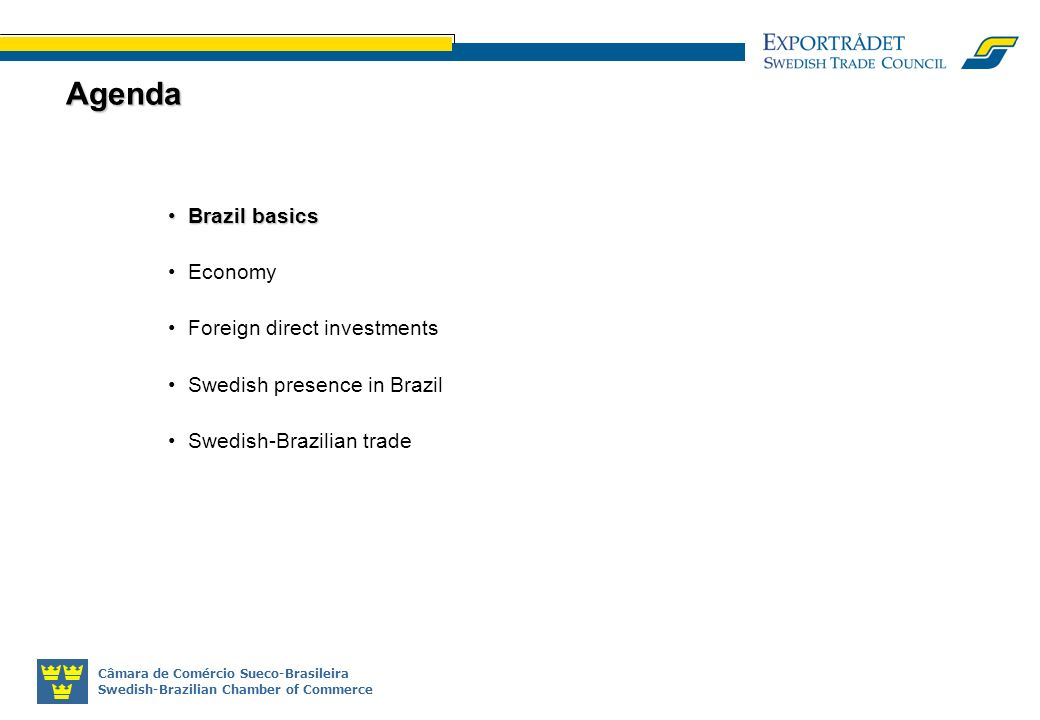 Câmara de Comércio Sueco-Brasileira Swedish-Brazilian Chamber of Commerce Brazil basicsBrazil basics Economy Foreign direct investments Swedish presence in Brazil Swedish-Brazilian trade Agenda