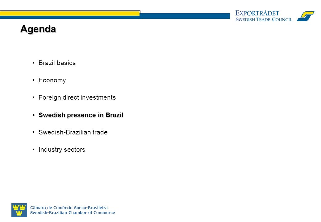 Câmara de Comércio Sueco-Brasileira Swedish-Brazilian Chamber of Commerce Brazil basics Economy Foreign direct investments Swedish presence in BrazilSwedish presence in Brazil Swedish-Brazilian trade Industry sectors Agenda